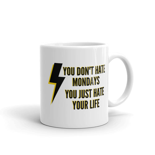 You Don't Hate Monday You Hate Your Life Mug - wallstmemes