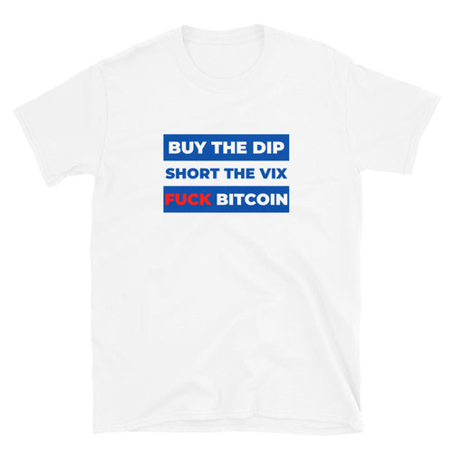Buy the Dip, Short VIX, Fuck Bitcoin T-Shirt