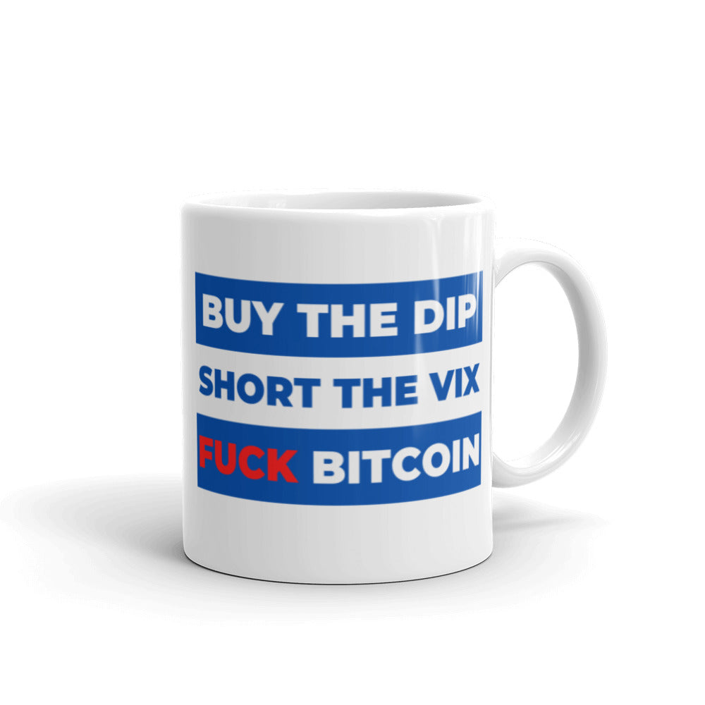 Buy the Dip, Short VIX, Fuck Bitcoin Mug