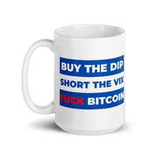 Load image into Gallery viewer, Buy the Dip, Short VIX, Fuck Bitcoin Mug