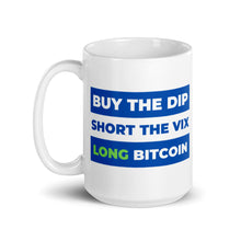 Load image into Gallery viewer, Buy the Dip, Short VIX, Long Bitcoin Mug