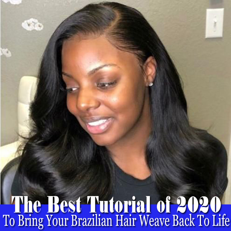The Best Tutorial of 2020 To Bring Your Brazilian Hair Weave Back To Life