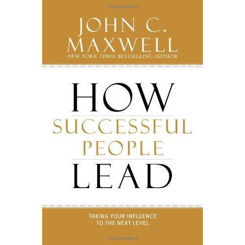 How Successful People Lead - Taking Your Influence to the Next Level