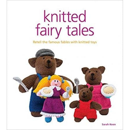 Knitted Fairy Tales Recreate The Famous Stories With Knitted Toys - books 4 people