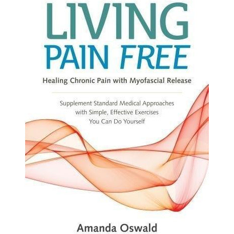 Living Pain Free -  Healing Chronic Pain With Myofascial Release - books 4 people