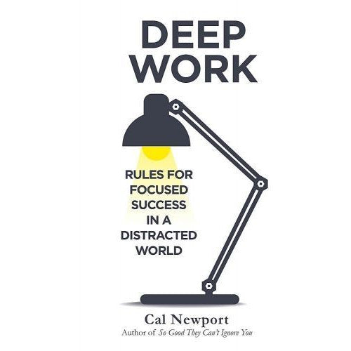 Deep Work Rules For Focused Success In A Distracted World By Cal Newport - books 4 people