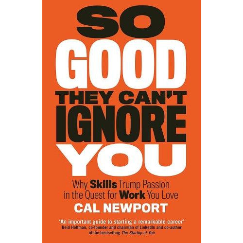 Cal Newport So Good They Cant Ignore You - Why Skills Trump Passion In The Quest For Work You Love - books 4 people