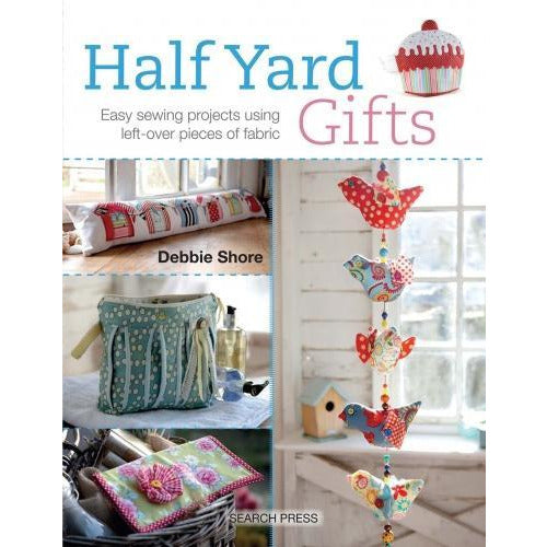 Halfyard Gifts Easy Sewing Projects Using Left-over Pieces Of Fabric - books 4 people