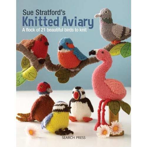 Sue Stratfords Knitted Aviary A Flock Of 21beautiful Birds To Knit - books 4 people