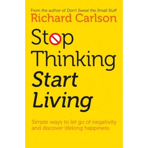 Stop Thinking Start Living Discover Lifelong Happiness - books 4 people