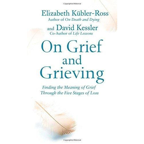 On Grief And Grieving Finding The Meaning Of Grief Through The Five Stages Of Loss - books 4 people