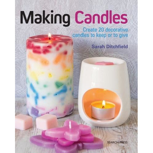 Sarah Ditchfield Making Candles - Create 20 Decorative Candles To Keep Or To Give - books 4 people