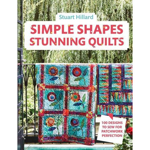 Stuart Hillard Simple Shapes Stunning Quilts 100 Designs To Sew For Patchwork Perfection - books 4 people