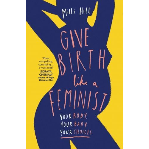 Give Birth Like A Feminist Your Body Your Baby Your Choices - books 4 people