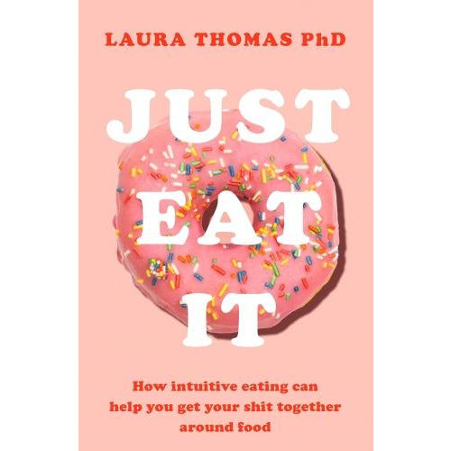 Just Eat It How Intuitive Eating Can Help You - books 4 people