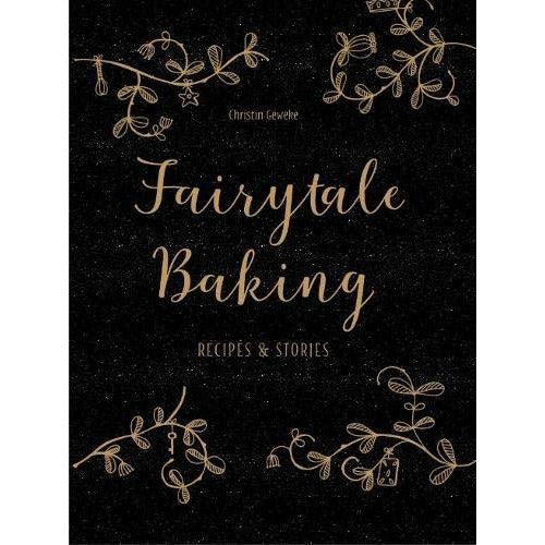 Christin Gewekes Fairytale Baking Recipes And Stories - books 4 people
