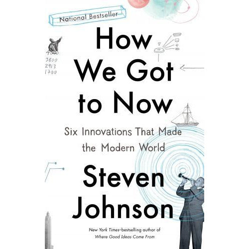 How We Got To Now Six Innovations That Made The Modern World - books 4 people