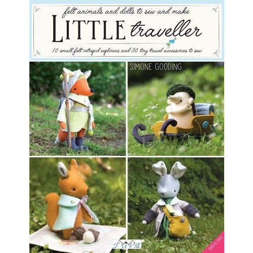 Little Traveller - 10 Small Felt Intrepid Explorers And Over 30 Tiny Travel Accessories To Sew - books 4 people