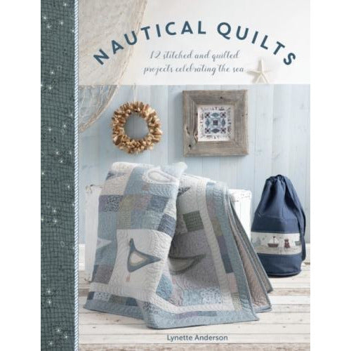 Nautical Quilts 12 Stitched And Quilted Projects Celebrating The Sea - books 4 people