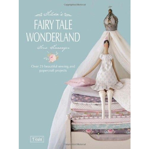 Tildas Fairy Tale Wonderland Over 25 Beautiful Sewing And Papercraft Projects - books 4 people