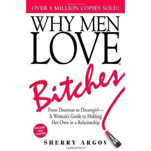 Why Men Love Bitches  From Doormat To Dreamgirl  A Womans Guide To Holding Her Own In A Relationship - books 4 people