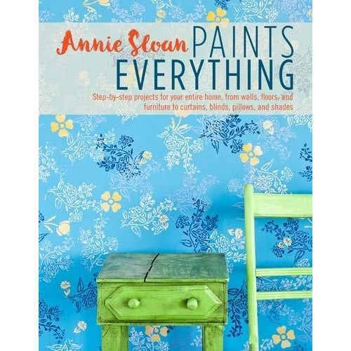Annie Sloan Paints Everything Step-by-step Projects For Your Entire Home From Walls Floors And Fur.. - books 4 people