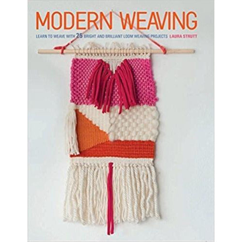 Modern Weaving Learn To Weave With 25 Bright And Brilliant Loom Weaving Projects - books 4 people