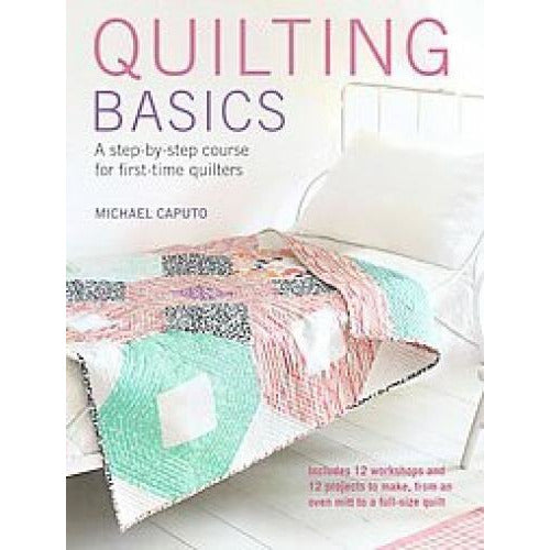 Quilting Basics A Step-by-step Course For First-time Quilters - books 4 people