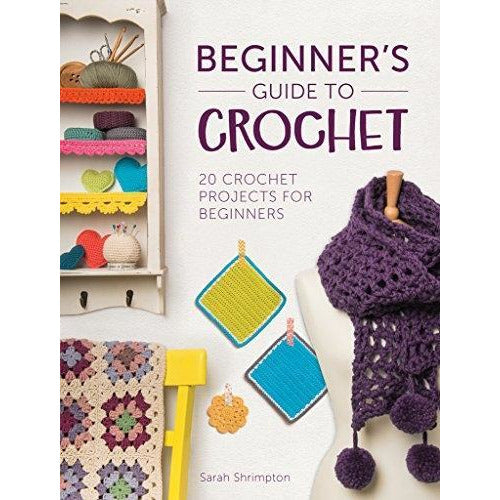 Beginners Guide To Crochet - 20 Crochet Projects For Beginners - books 4 people