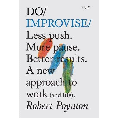 Do Improvise - Less Push More Pause Better Results - books 4 people