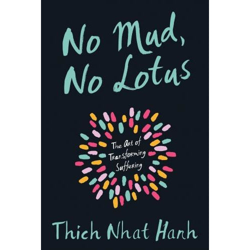 No Mud No Lotus The Art Of Transforming Suffering - books 4 people