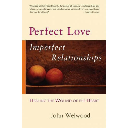 Perfect Love Imperfect Relationships - Healing The Wound Of The Heart - books 4 people