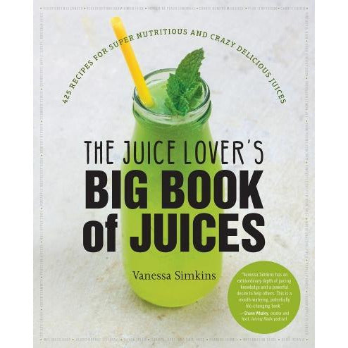 The Juice Lovers Big Book Of Juices - 425 Recipes For Super Nutritious And Crazy Delicious Juices - books 4 people