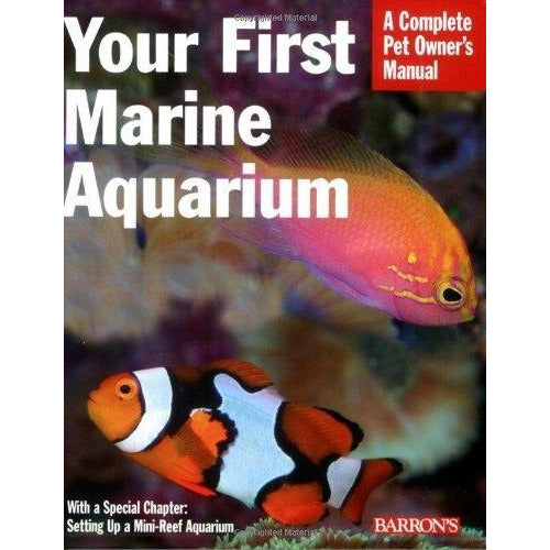 Your First Marine Aquarium  A Complete Pet Owners Manual - books 4 people