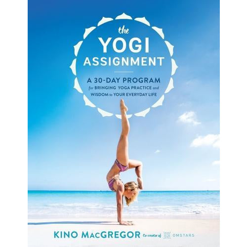 The Yogi Assignment - A 30 Day Program For Bringing Yoga Practice And Wisdom To Your Everyday Life - books 4 people