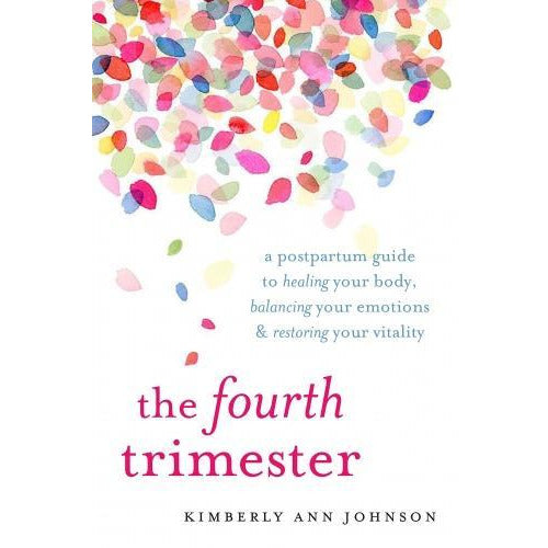 The Fourth Trimester  A Postpartum Guide To Healing Your Body Balancing Your Emotions And Restoring Your Vitality - books 4 people