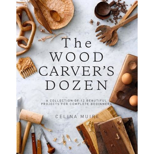 The Wood Carvers Dozen A Collection Of 12 Beautiful Projects For Complete Beginners - books 4 people