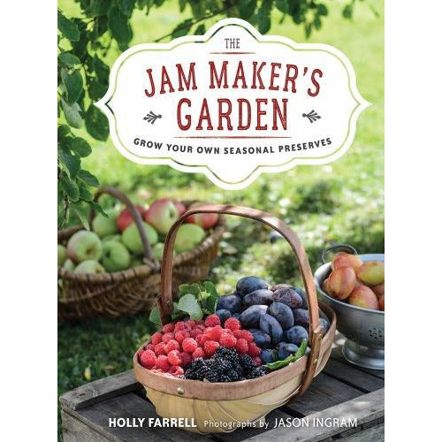 The Jam Makers Garden Grow Your Own Seasonal Preserves - books 4 people