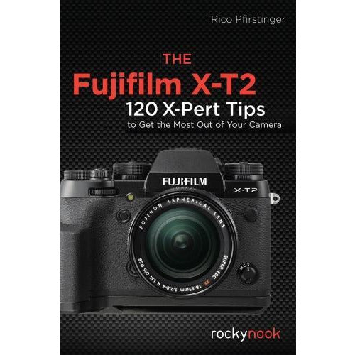 The Fujifilm X-t2 - 115 X-pert Tips To Get The Most Out Of Your Camera - books 4 people