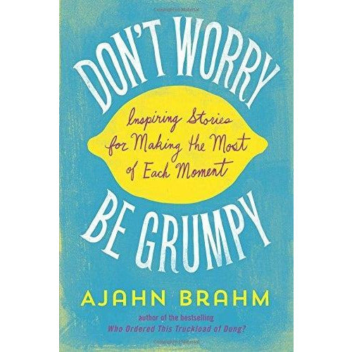 Dont Worry Be Grumpy - Inspiring Stories For Making The Most Of Each Moment - books 4 people