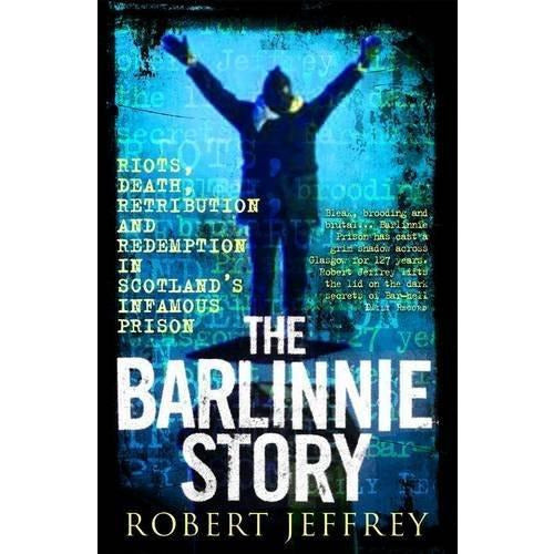 The Barlinnie Story Riots Death Retribution And Redemption In Scotlands Infamous Prison - books 4 people