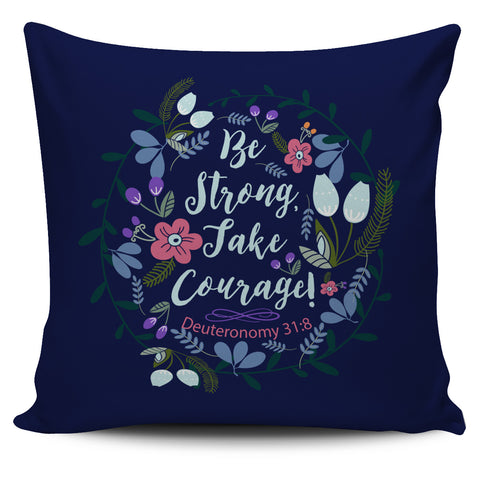 Be Strong Take Courage  - Pillow Covers