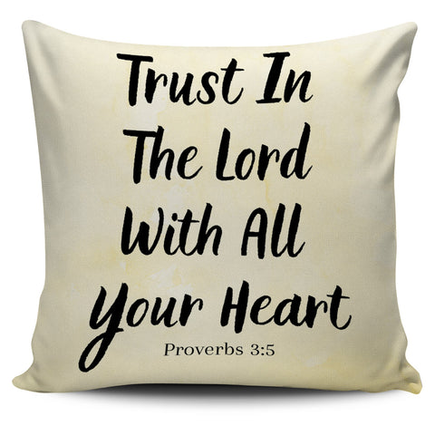 Trust In The Lord With All Your Heart - Pillow Cover