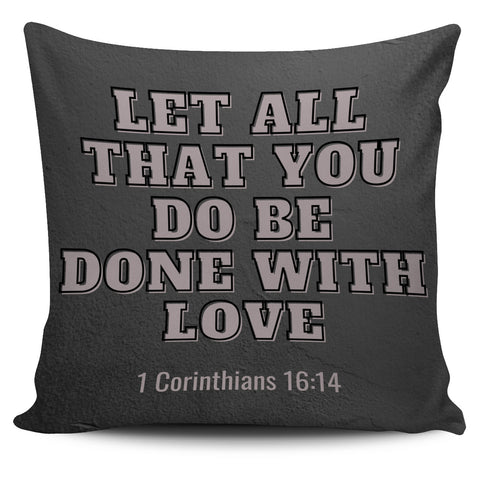 Let all that you do be done with love - Pillow Cover