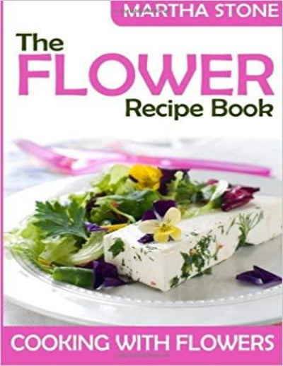 The Flower Recipe Book: Cooking with Flowers