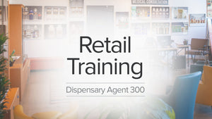 Dispensary Agent Learning Pathway – 300 Series