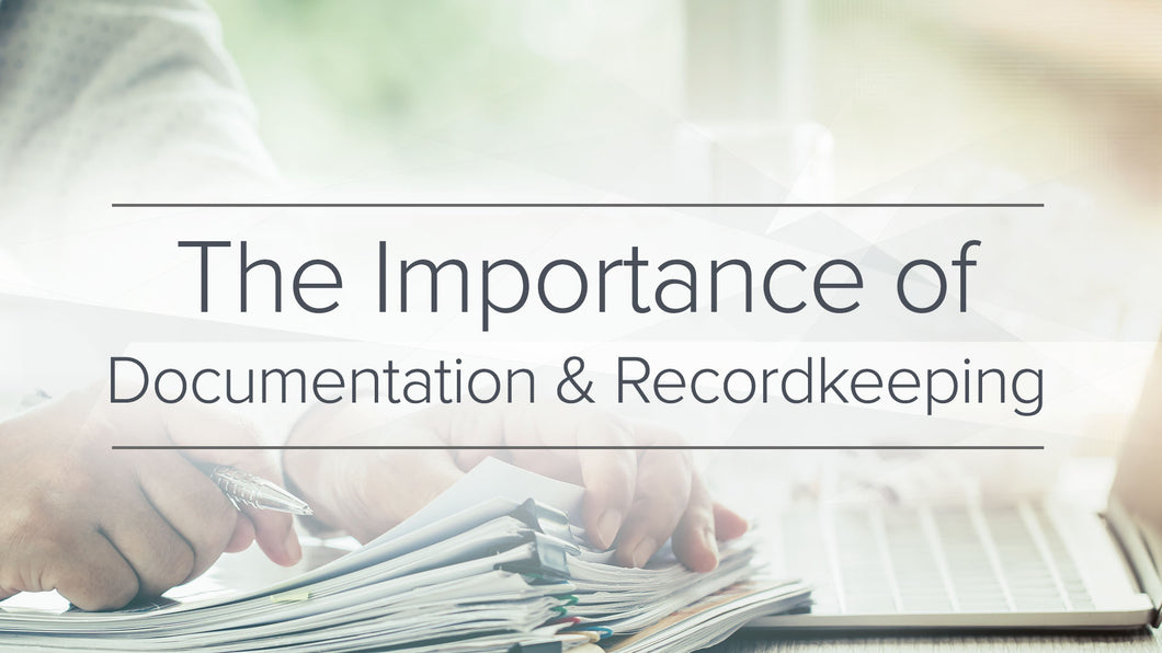 The Importance of Documentation and Recordkeeping
