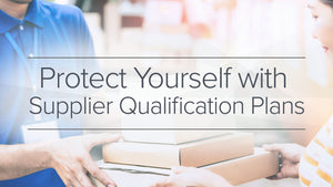 Protect Yourself with a Supplier Qualification Plan