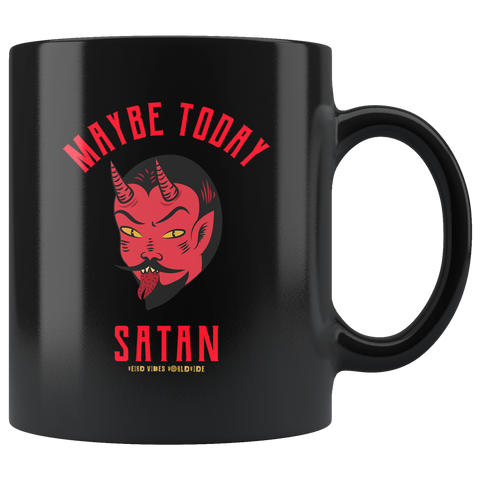 Maybe Today Satan Mug - Weird Vibes Worldwide