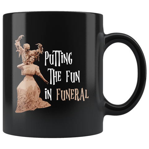 Putting The Fun In Funeral Mug - Weird Vibes Worldwide